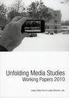 Unfolding Media Studies. Working Papers 2010