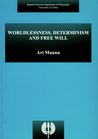 Worldlessness, Determinism and Free Will