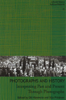PHOTOGRAPHS AND HISTORY - Interpreting Past and Present Through Photographs
